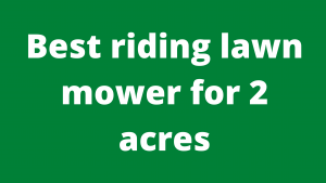 Best riding lawn mower for 2 acres
