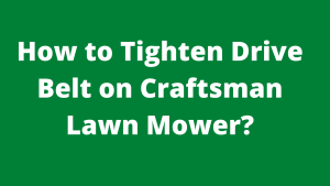 How to Tighten Drive Belt on Craftsman Lawn Mower feature image