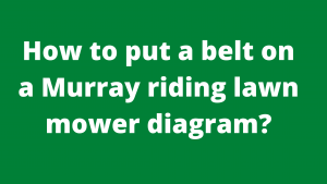 How to put a belt on a Murray riding lawn mower diagram