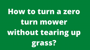 How to turn a zero turn mower without tearing up grass?
