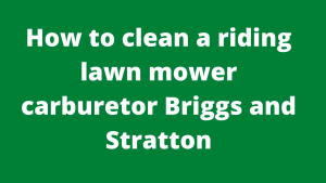 How to clean a riding lawn mower carburetor Briggs and Stratton
