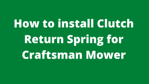 How to install Clutch Return Spring for Craftsman Mower