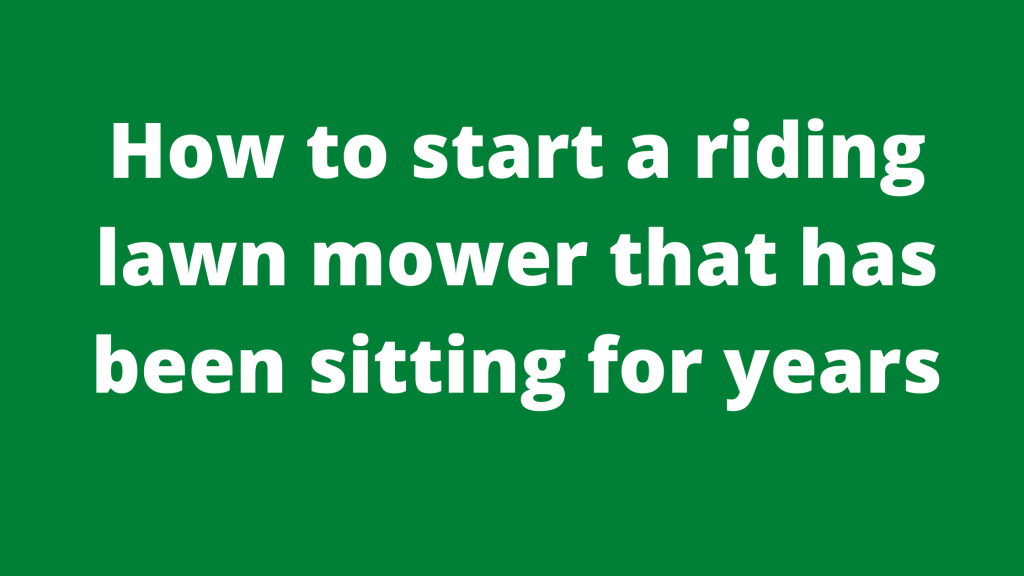 How to start a riding lawn mower that has been sitting for years
