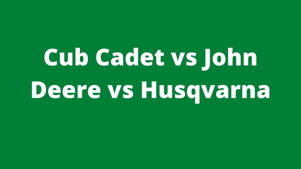 Cub Cadet vs John Deere vs Husqvarna