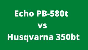 Echo PB-580t vs Husqvarna 350bt