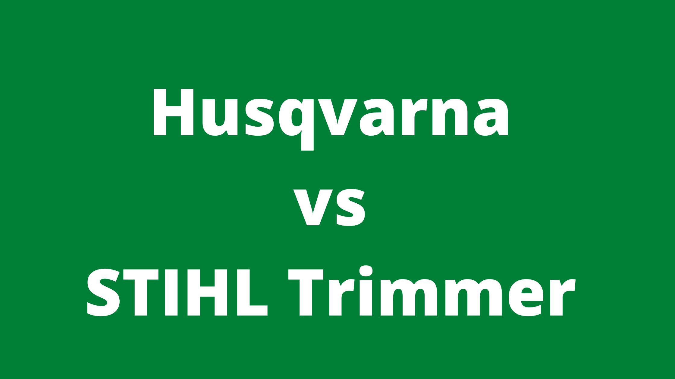 Husqvarna vs STIHL Trimmer: What Brand Has The Better Trimmer?