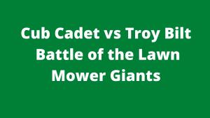 Cub Cadet vs Troy Bilt